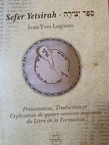 Sefer Yetsirah (le livre de la Formation) : Présentation, Traduction et Explication de quatre versions majeures .